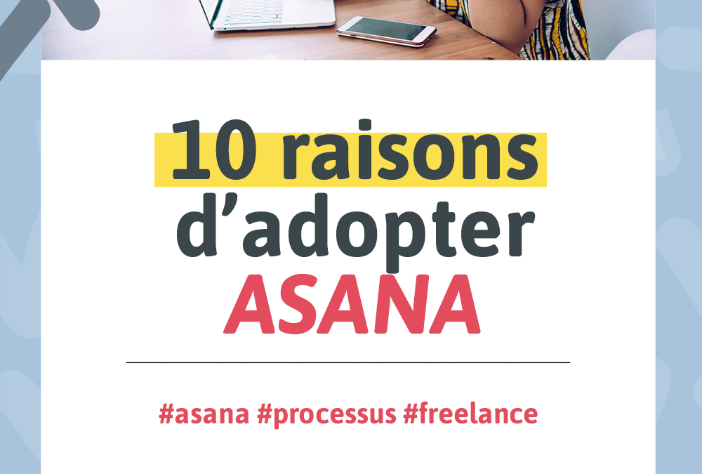 10 RAISONS D'ADOPTER ASANA
