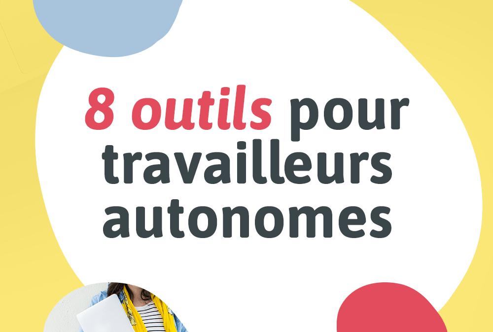 8 OUTILS POUR TRAVAILLEURS AUTONOMES