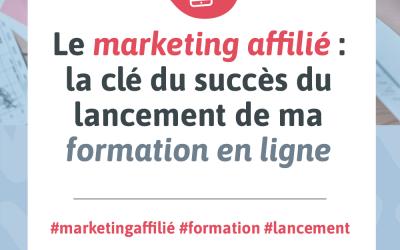 Visuel pour mon article de blogue intitulé « Le marketing affilié : la clé du succès du lancement de ma formation en ligne »