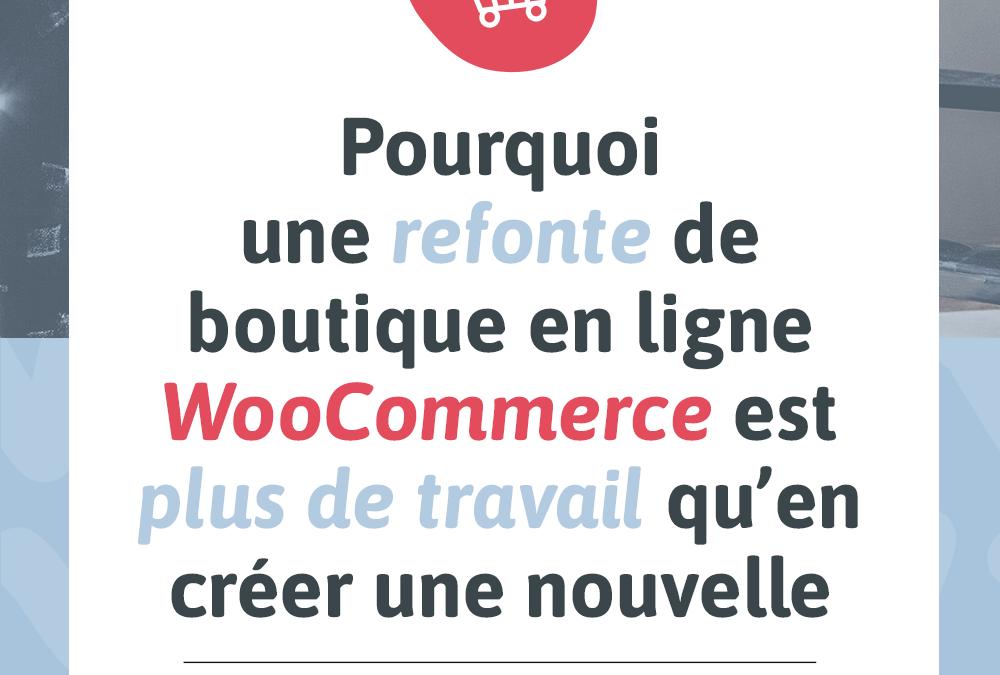 Pourquoi une refonte de boutique en ligne WooCommerce est plus de travail qu'en créer une nouvelle